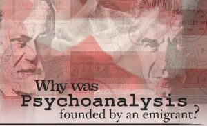 Why was psychoanalysis founded by an immigrant